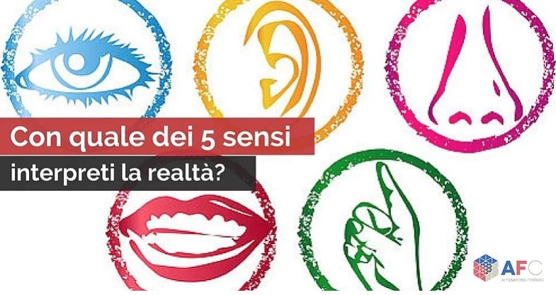 COMUNICAZIONE NON VERBALE: CON QUALE DEI 5 SENSI INTERPRETI LA REALTÀ?