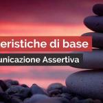 6 CARATTERISTICHE DI BASE DELLA COMUNICAZIONE ASSERTIVA