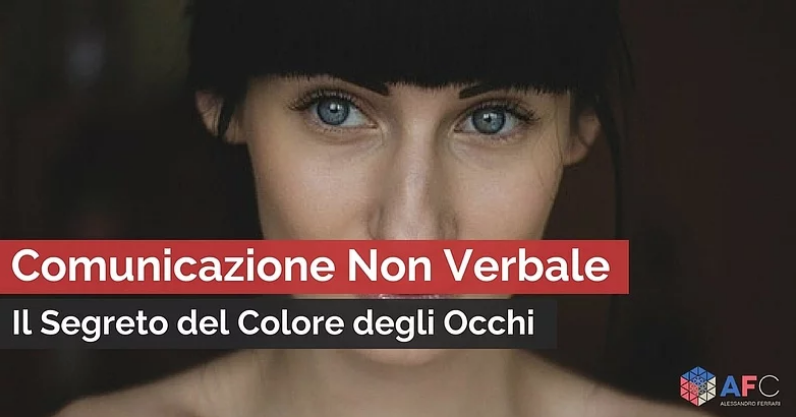 COMUNICAZIONE NON VERBALE - IL SEGRETO DEL COLORE DEGLI OCCHI