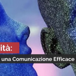 ASSERTIVITÀ: 5 SEGRETI PER UNA COMUNICAZIONE EFFICACE