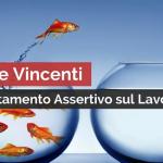 8 REGOLE VINCENTI DI COMPORTAMENTO ASSERTIVO SUL LAVORO