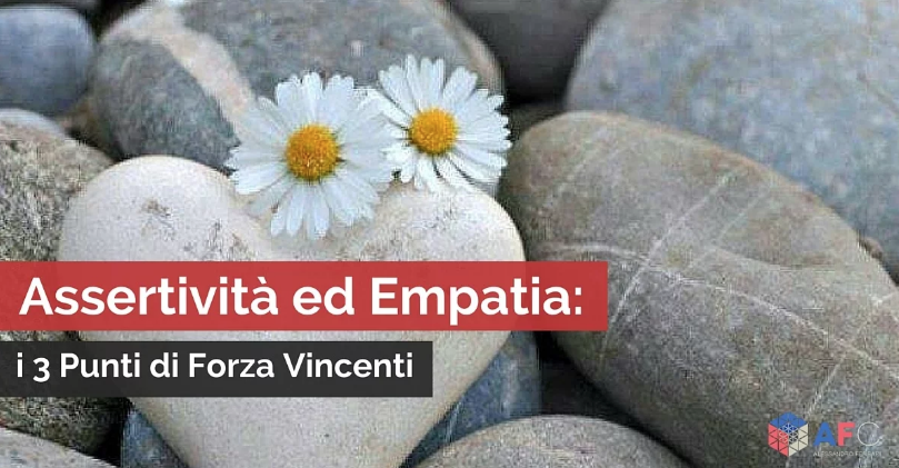 ASSERTIVITÀ ED EMPATIA: I 3 PUNTI DI FORZA VINCENTI