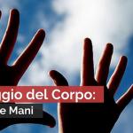 LINGUAGGIO DEL CORPO: I GESTI DELLE MANI