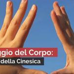 LINGUAGGIO DEL CORPO: I 5 SEGNALI DELLA CINESICA