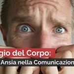 LINGUAGGIO DEL CORPO: 5 SEGNALI DI ANSIA NELLA COMUNICAZIONE