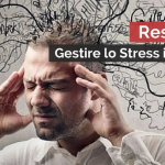 RESILIENZA: GESTIRE LO STRESS IN 5 MOSSE