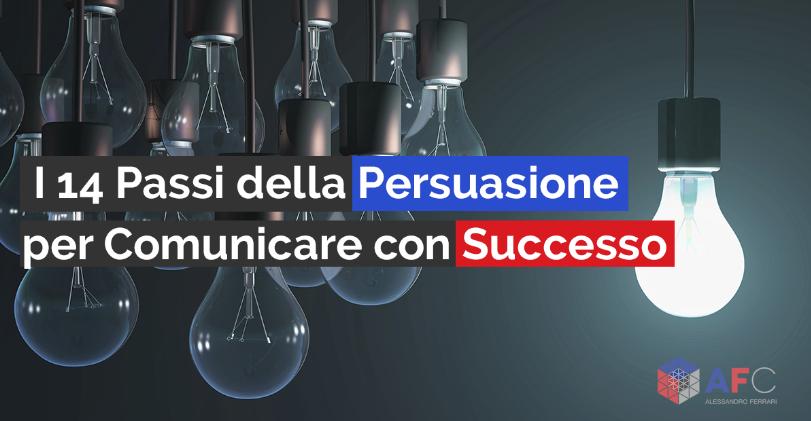 I 14 PASSI DELLA PERSUASIONE PER COMUNICARE CON SUCCESSO