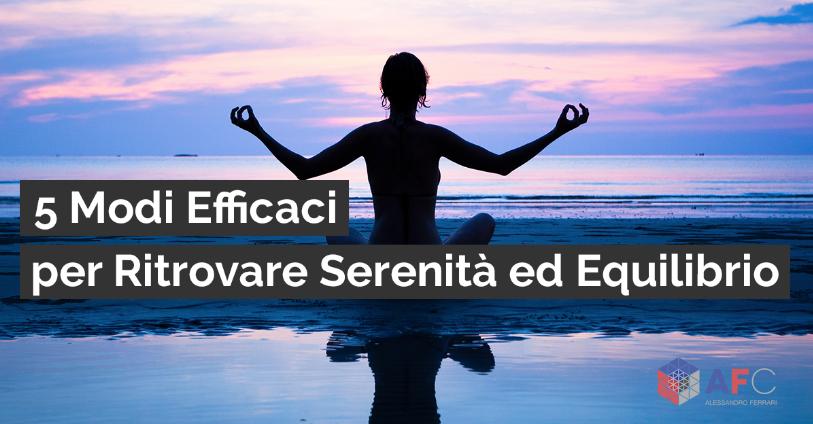 5 MODI EFFICACI PER RITROVARE SERENITÀ ED EQUILIBRIO