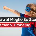 ESPRIMERE AL MEGLIO SE STESSI CON IL PERSONAL BRANDING