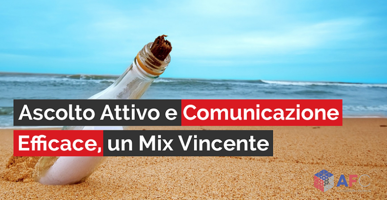 ASCOLTO ATTIVO E COMUNICAZIONE EFFICACE, UN MIX VINCENTE