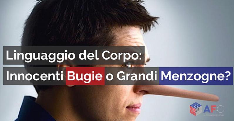 LINGUAGGIO DEL CORPO: INNOCENTI BUGIE O GRANDI MENZOGNE?