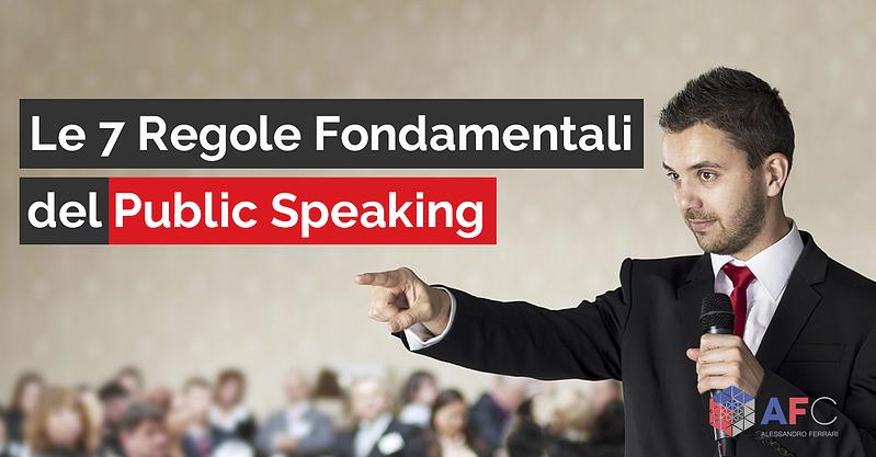 LE 7 REGOLE FONDAMENTALI DEL PUBLIC SPEAKING