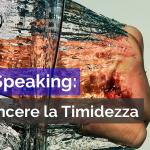 PUBLIC SPEAKING: COME VINCERE LA TIMIDEZZA