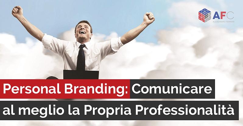 PERSONAL BRANDING: COMUNICARE AL MEGLIO LA PROPRIA PROFESSIONALITÀ