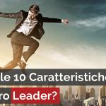 CONOSCI LE 10 CARATTERISTICHE DI UN VERO LEADER?