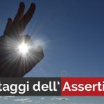 I 5 VANTAGGI DELL'ASSERTIVITÀ