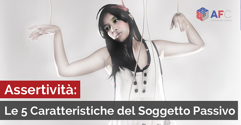 ASSERTIVITÀ: LE 5 CARATTERISTICHE DEL SOGGETTO PASSIVO