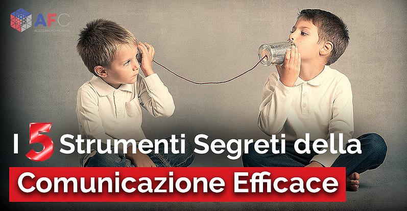 I 5 STRUMENTI SEGRETI DELLA COMUNICAZIONE EFFICACE