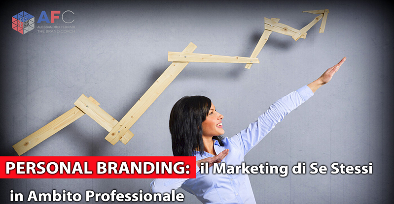 PERSONAL BRANDING: IL MARKETING DI SE STESSI IN AMBITO PROFESSIONALE