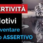 ASSERTIVITÀ: 5 MOTIVI PER DIVENTARE SUBITO ASSERTIVO