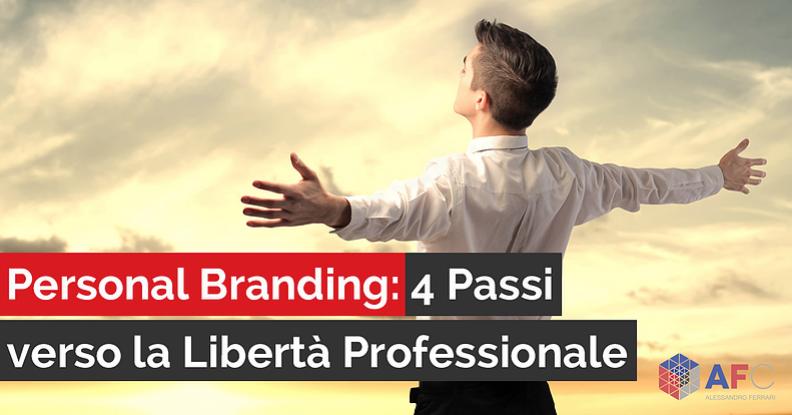 PERSONAL BRANDING: 4 PASSI VERSO LA LIBERTÀ PROFESSIONALE