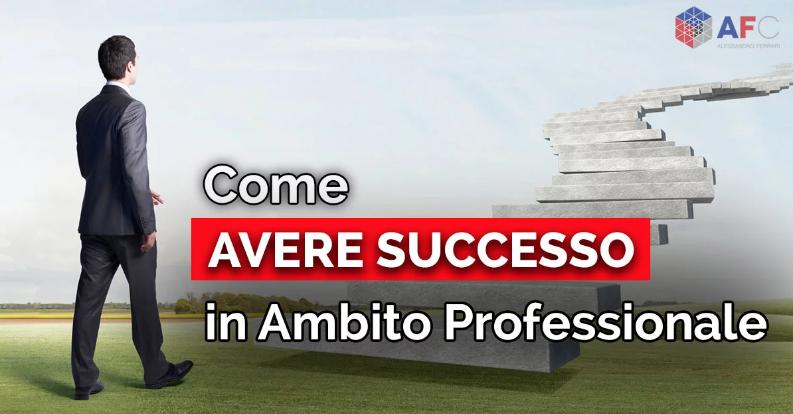 COME AVERE SUCCESSO IN AMBITO PROFESSIONALE