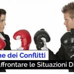 GESTIONE DEI CONFLITTI: COME AFFRONTARE LE SITUAZIONI DIFFICILI